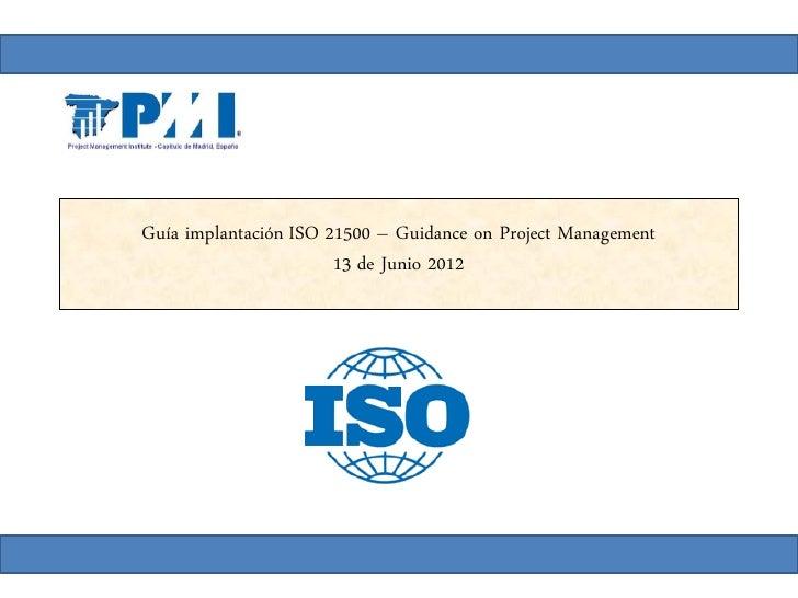 Guía implantación ISO 21500 – Guidance on Project Management                       13 de Junio 2012