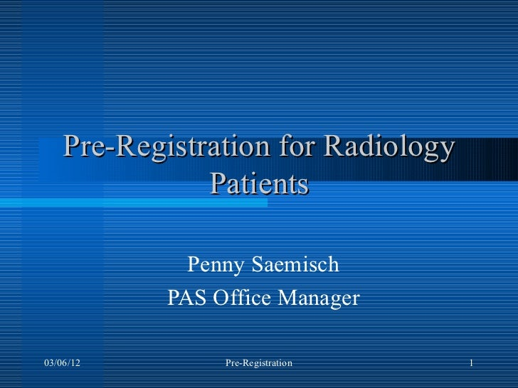 Pre-Registration for Radiology               Patients             Penny Saemisch           PAS Office Manager03/06/12     ...