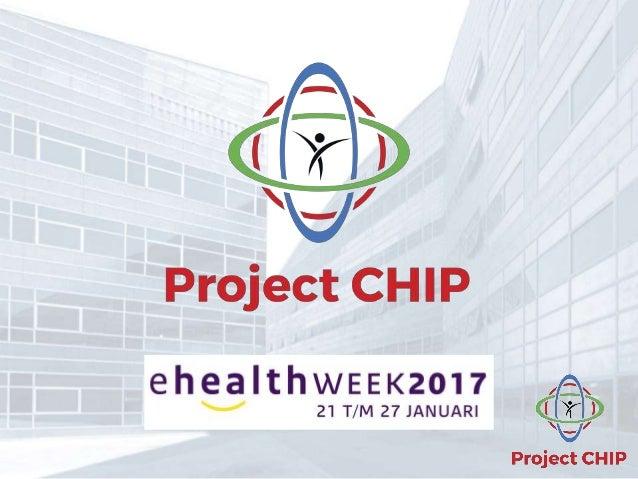 Wat is Project CHIP? • Doel: Meer grip en begrip voor patiënt • Transmurale, herhaalbare, deelbare informatie • De patiënt...