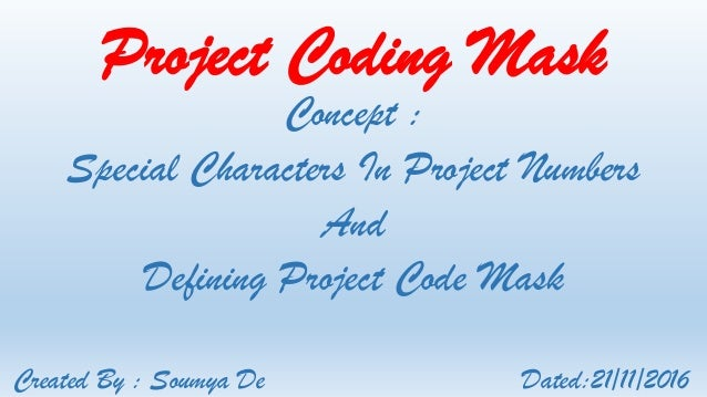 Project Coding Mask Concept : Special Characters In Project Numbers And Defining Project Code Mask Created By : Soumya De ...
