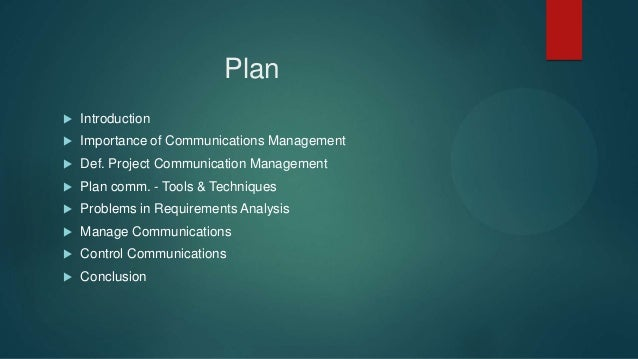 Plan  Introduction  Importance of Communications Management  Def. Project Communication Management  Plan comm. - Tools...