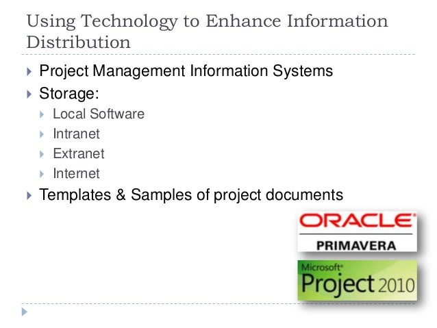 Using Technology to Enhance Information Distribution  Project Management Information Systems  Storage:  Local Software ...