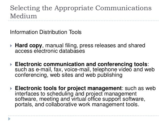 Selecting the Appropriate Communications Medium Information Distribution Tools  Hard copy, manual filing, press releases ...