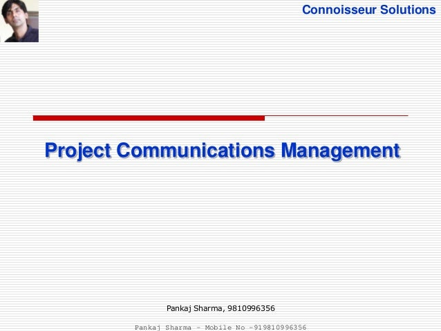 Connoisseur Solutions Project Communications Management Pankaj Sharma, 9810996356 Pankaj Sharma - Mobile No -919810996356