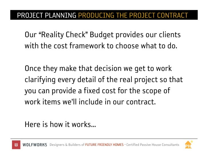 "PROJECT PLANNING PRODUCING THE PROJECT CONTRACT  Our ""Reality Check"" Budget provides our clients  with the cost framework ..."