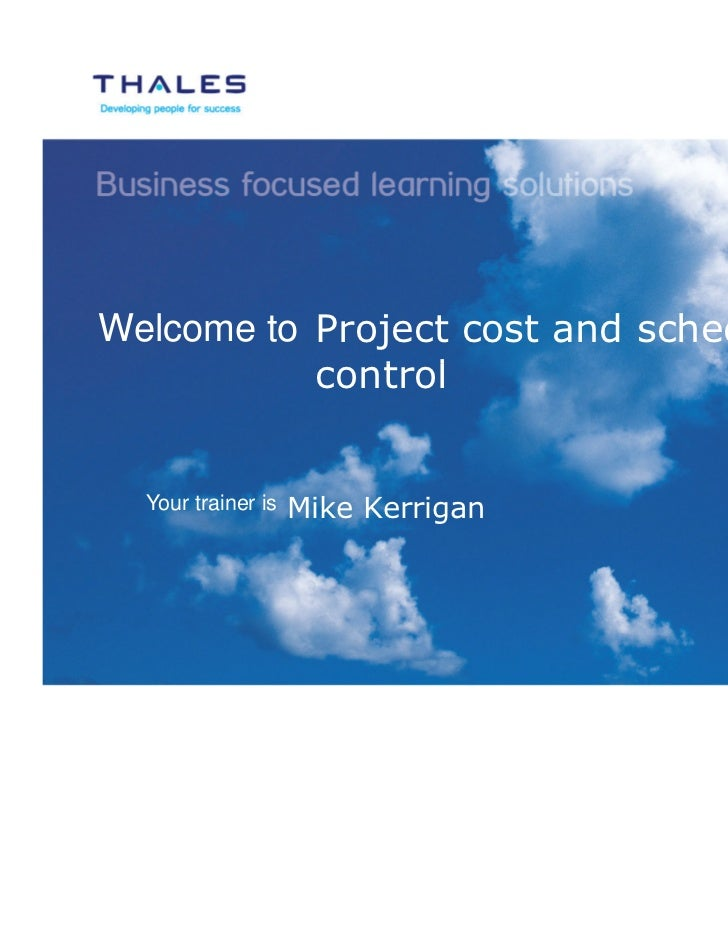 Welcome to Project cost and schedule           control  Your trainer is   Mike Kerrigan
