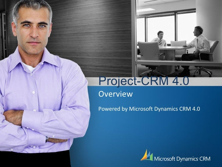 Project-CRM 4.0   Overview Powered by Microsoft Dynamics CRM 4.0