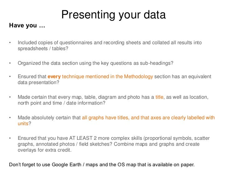 Presenting your dataHave you …•   Included copies of questionnaires and recording sheets and collated all results into    ...