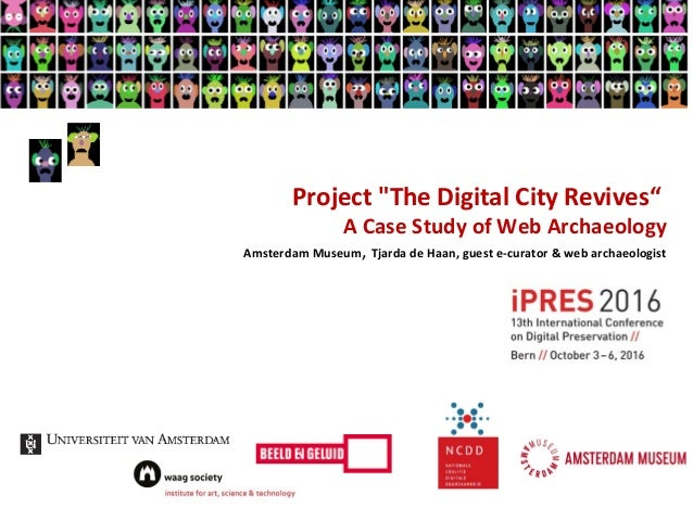 "Project ""The Digital City Revives"" A Case Study of Web Archaeology Amsterdam Museum, Tjarda de Haan, guest e-curator & web..."