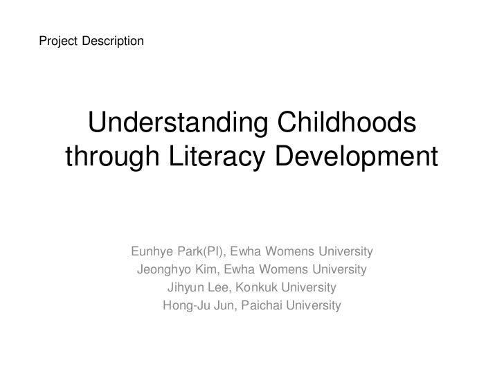 Project Description      Understanding Childhoods    through Literacy Development                Eunhye Park(PI), Ewha Wom...