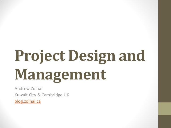 Project Design andManagementAndrew ZolnaiKuwait City & Cambridge UKblog.zolnai.ca