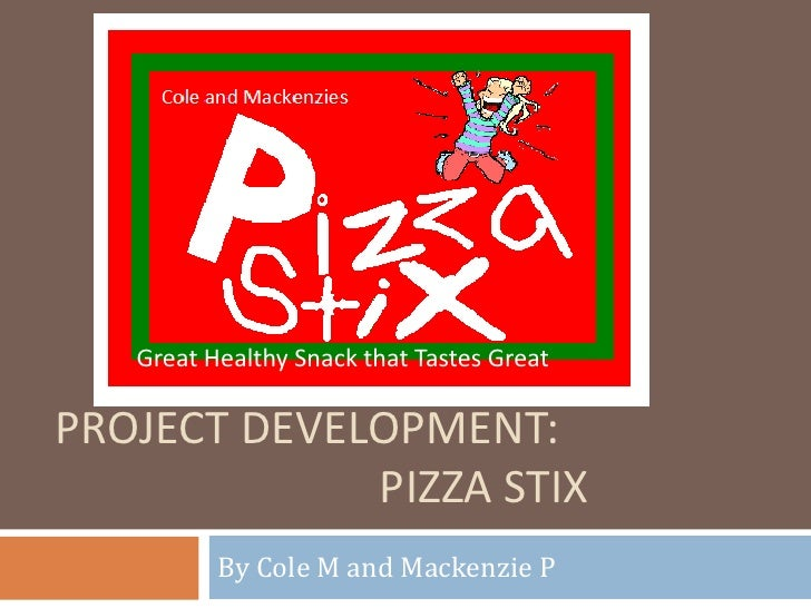 Project development:Pizza Stix<br />By Cole M and Mackenzie P<br />Great Healthy Snack that Tastes Great<br />