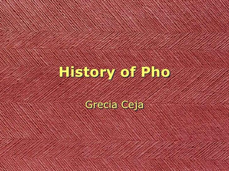 History of Pho<br />Grecia Ceja<br />