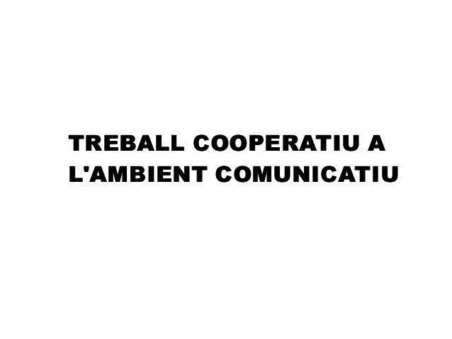 TREBALL COOPERATIU A L'AMBIENT COMUNICATIU