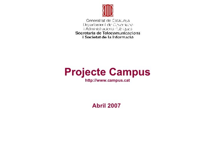 Abril 2007 Projecte Campus http://www.campus.cat