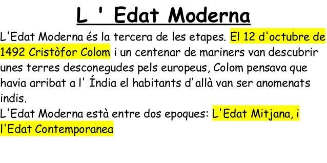 L  Edat ModernaLEdat Moderna és la tercera de les etapes. El 12 doctubre de1492 Cristòfor Colom i un centenar de mariners ...