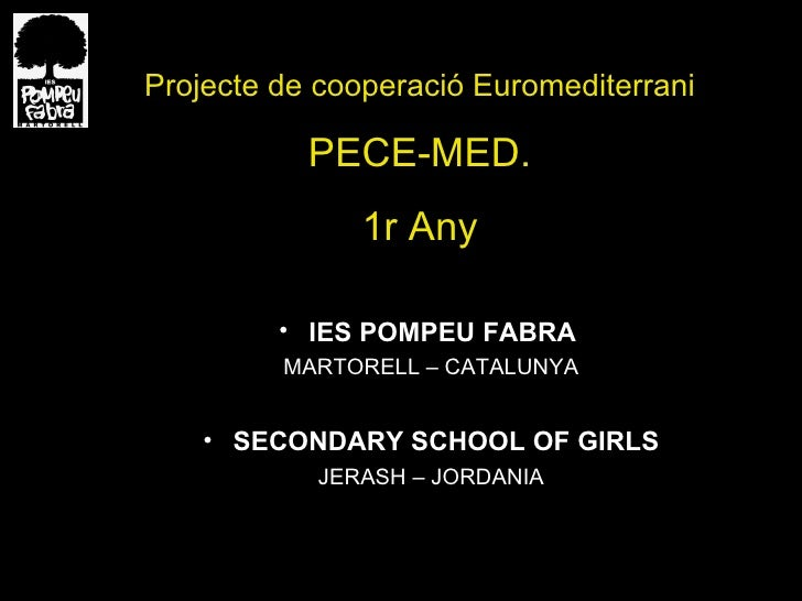 <ul><li>IES POMPEU FABRA  </li></ul><ul><li>MARTORELL – CATALUNYA </li></ul><ul><li>SECONDARY SCHOOL OF GIRLS </li></ul><u...