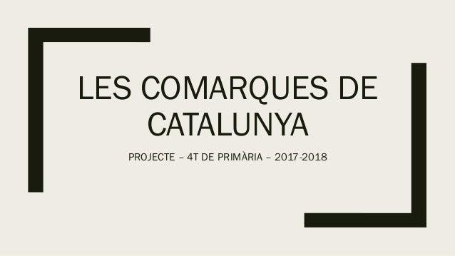 LES COMARQUES DE CATALUNYA PROJECTE – 4T DE PRIMÀRIA – 2017-2018