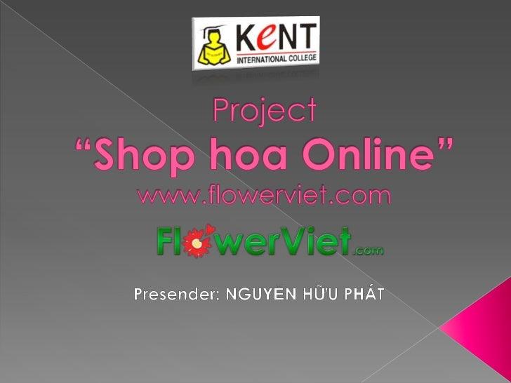 """Project""""Shop hoa Online""""www.flowerviet.com<br />Presender: NGUYỄN HỮU PHÁT<br />"""