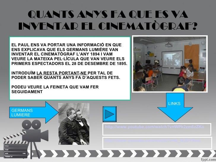 QUANTS ANYS FA QUE ES VA  INVENTAR EL CINEMATÒGRAF?EL PAUL ENS VA PORTAR UNA INFORMACIÓ EN QUEENS EXPLICAVA QUE ELS GERMAN...