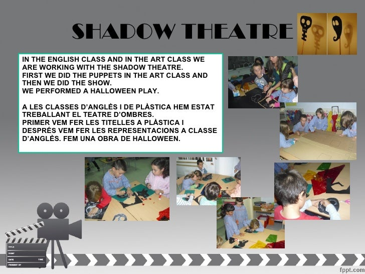 SHADOW THEATREIN THE ENGLISH CLASS AND IN THE ART CLASS WEARE WORKING WITH THE SHADOW THEATRE.FIRST WE DID THE PUPPETS IN ...