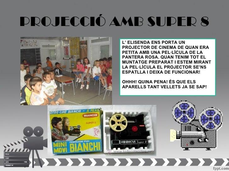 PROJECCIÓ AMB SUPER 8           L' ELISENDA ENS PORTA UN           PROJECTOR DE CINEMA DE QUAN ERA           PETITA AMB UN...