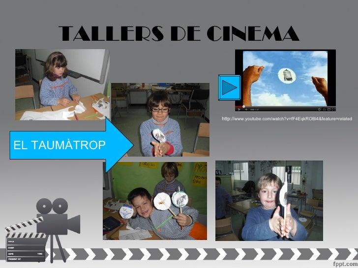 TALLERS DE CINEMA                http://www.youtube.com/watch?v=fF4EqkROBl4&feature=relatedEL TAUMÀTROP