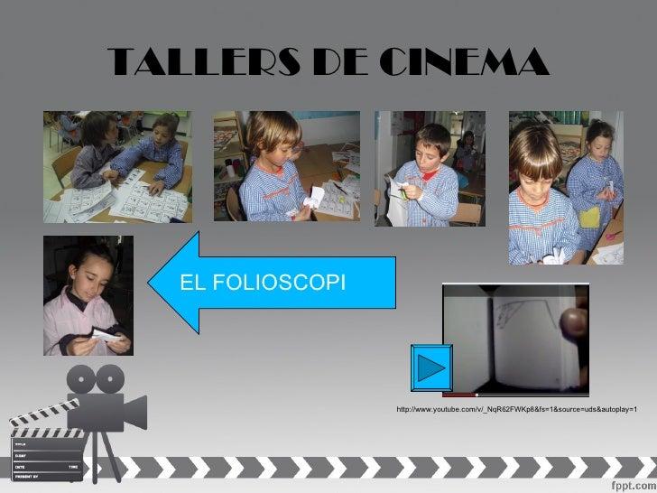 TALLERS DE CINEMA  EL FOLIOSCOPI                  http://www.youtube.com/v/_NqR62FWKp8&fs=1&source=uds&autoplay=1