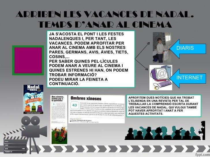 ARRIBEN LES VACANCES DE NADAL.   TEMPS D'ANAR AL CINEMA     JA SACOSTA EL PONT I LES FESTES     NADALENQUES I, PER TANT, L...
