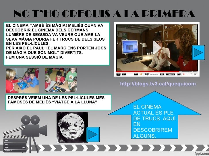 NO T'HO CREGUIS A LA PRIMERAEL CINEMA TAMBÉ ÉS MÀGIA! MELIÈS QUAN VADESCOBRIR EL CINEMA DELS GERMANSLUMIÉRE DE SEGUIDA VA ...