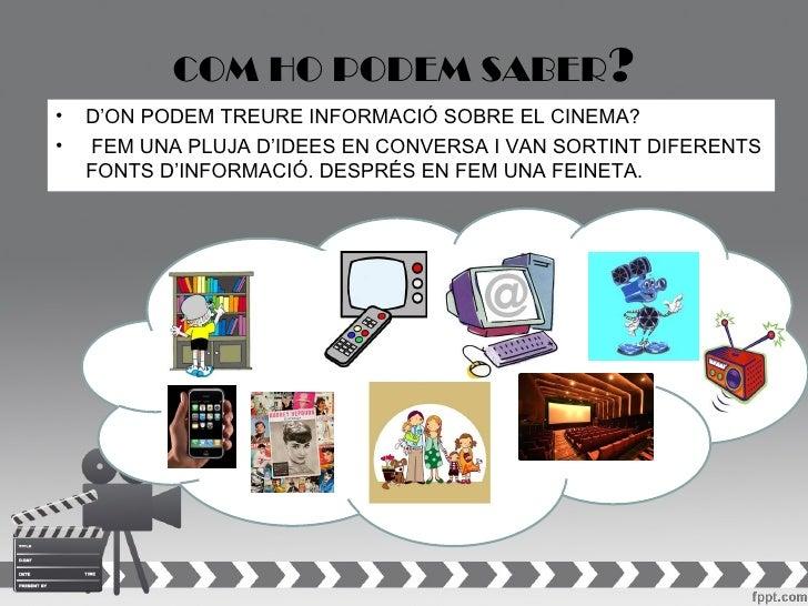 COM HO PODEM SABER?•   D'ON PODEM TREURE INFORMACIÓ SOBRE EL CINEMA?•   FEM UNA PLUJA D'IDEES EN CONVERSA I VAN SORTINT DI...