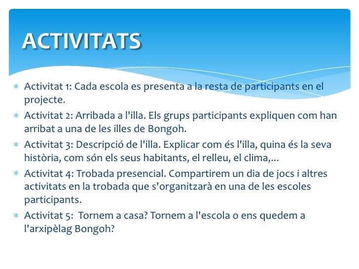 ACTIVITATS<br />Activitat 1: Cada escola es presenta a la resta de participants en el projecte.<br />Activitat 2: Arribada...