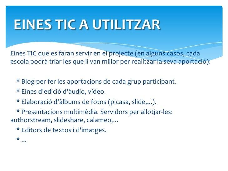 EINES TIC A UTILITZAR<br />Eines TIC que es faran servir en el projecte (en alguns casos, cada escola podrà triar les que ...