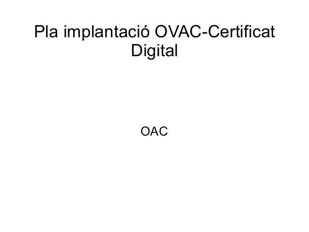 Pla implantació OVAC-Certificat Digital OAC