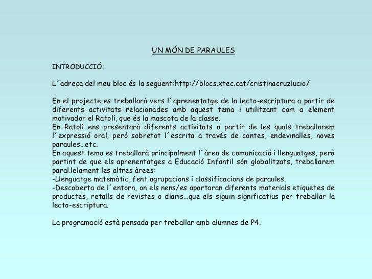 UN MÓN DE PARAULES<br />INTRODUCCIÓ:<br />L´adreça del meu bloc és la següent:http://blocs.xtec.cat/cristinacruzlucio/<br ...
