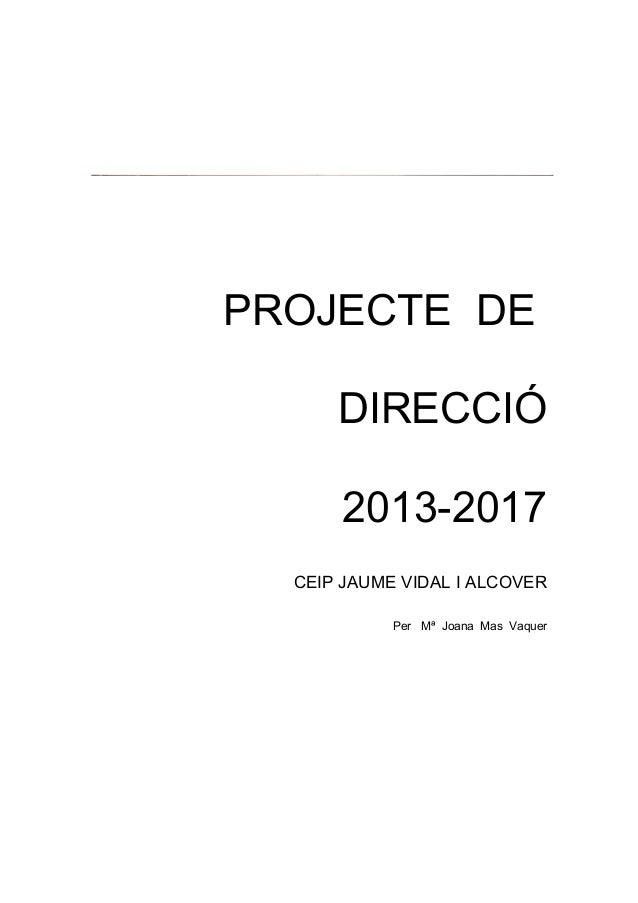 PROJECTE DE      DIRECCIÓ      2013-2017  CEIP JAUME VIDAL I ALCOVER            Per Mª Joana Mas Vaquer