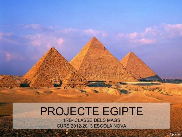 PROJECTE EGIPTE 1RB- CLASSE DELS MAGS CURS 2012-2013 ESCOLA NOVA