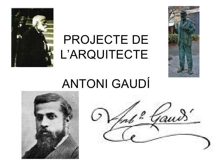 PROJECTE DE L'ARQUITECTE  ANTONI GAUDÍ