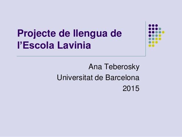 Projecte de llengua de l'Escola Lavinia Ana Teberosky Universitat de Barcelona 2015