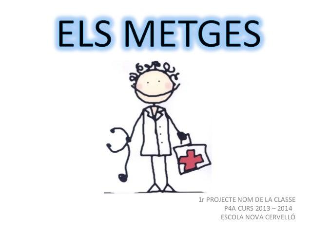 1r PROJECTE NOM DE LA CLASSE P4A CURS 2013 – 2014 ESCOLA NOVA CERVELLÓ