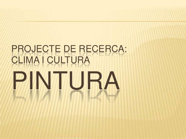 Projecte de Recerca:Clima i CulturaPintura<br />