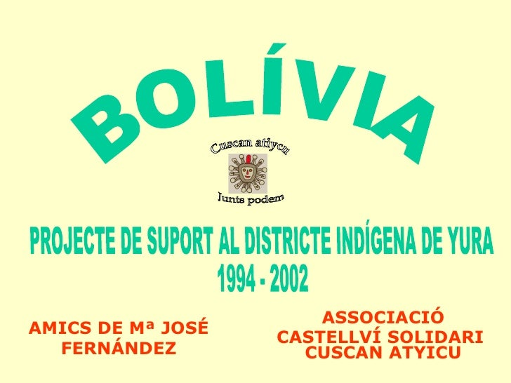 ASSOCIACIÓ CASTELLVÍ SOLIDARI  CUSCAN ATYICU BOLÍVIA  AMICS DE Mª JOSÉ FERNÁNDEZ Junts podem Cuscan atiycu PROJECTE DE SUP...