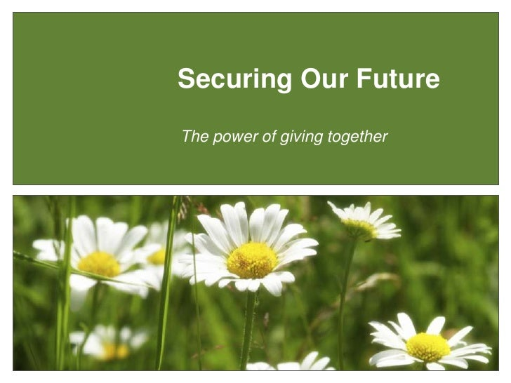 Securing Our Future<br />The power of giving together<br />