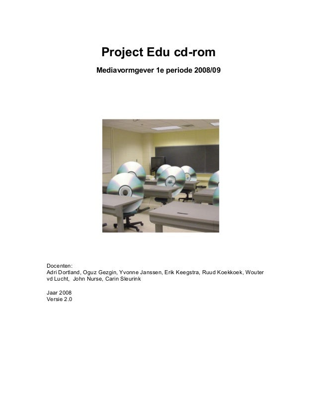 Project Edu cd-rom Mediavormgever 1e periode 2008/09 Docenten: Adri Dortland, Oguz Gezgin, Yvonne Janssen, Erik Keegstra, ...