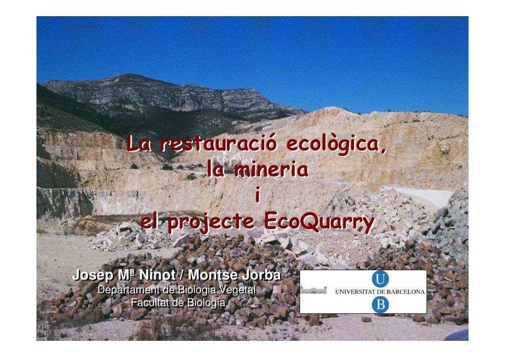 La restauració ecològica,                la mineria                     i         el projecte EcoQuarryJosep Mª Ninot / Mo...
