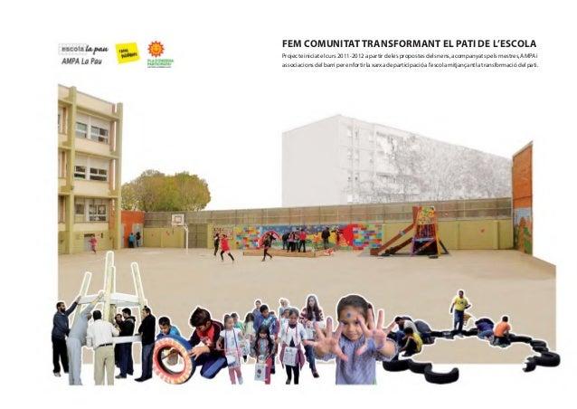FEM COMUNITAT TRANSFORMANT EL PATI DE L'ESCOLA Projecte iniciat el curs 2011-2012 a partir de les propostes dels nens, aco...