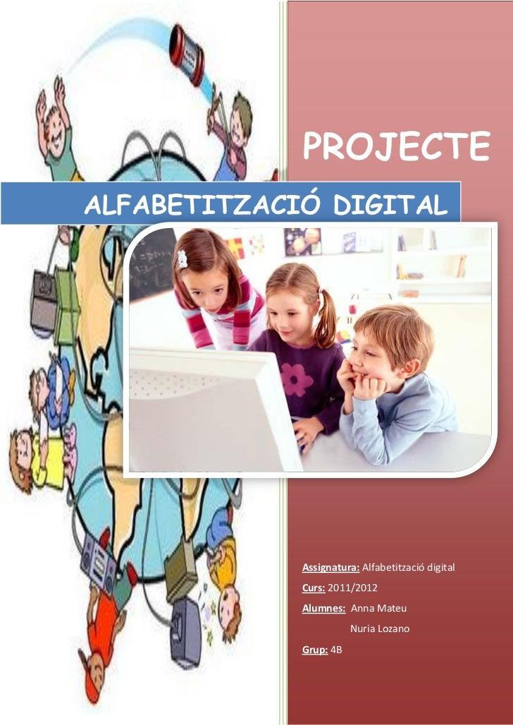 PROJECTEALFABETITZACIÓ DIGITAL             Assignatura: Alfabetització digital             Curs: 2011/2012             Alu...