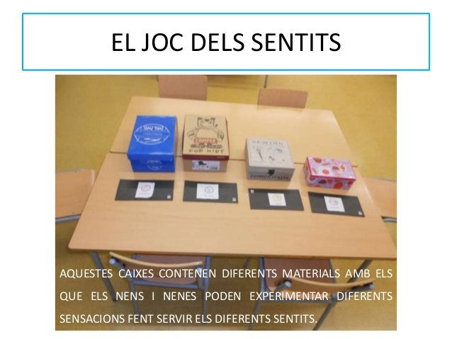 EL JOC DELS SENTITS AQUESTES CAIXES CONTENEN DIFERENTS MATERIALS AMB ELS QUE ELS NENS I NENES PODEN EXPERIMENTAR DIFERENTS...