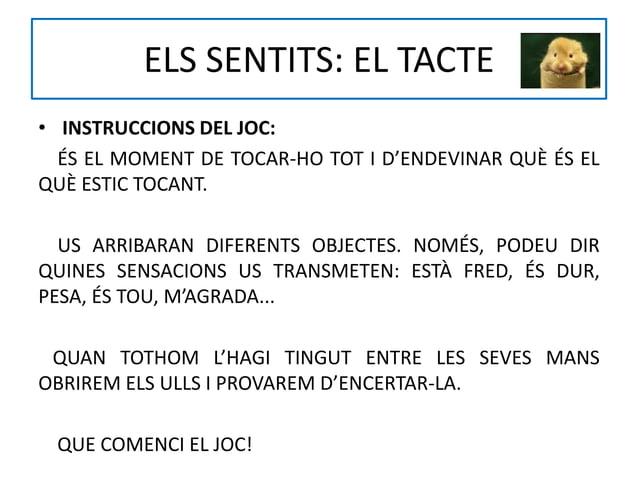 ELS SENTITS: EL TACTE • INSTRUCCIONS DEL JOC: ÉS EL MOMENT DE TOCAR-HO TOT I D'ENDEVINAR QUÈ ÉS EL QUÈ ESTIC TOCANT. US AR...