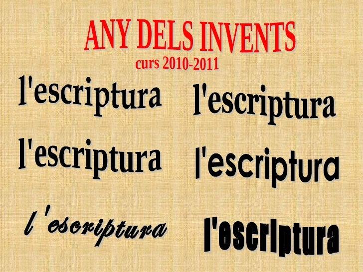 curs 2010-2011 l'escriptura l'escriptura l'escriptura l'escriptura l'escriptura l'escriptura ANY DELS INVENTS